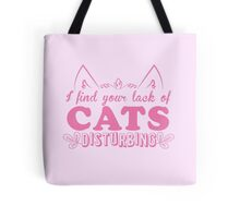 I find your lack of CATS disturbing! Tote Bag