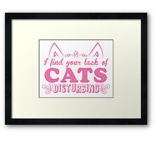 I find your lack of CATS disturbing! Framed Print