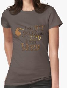 I was not aware that the bird is the word Womens Fitted T-Shirt