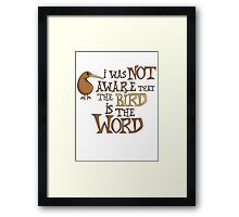 I was not aware that the bird is the word Framed Print