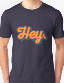 Hey. Unisex T-Shirt