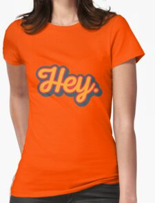 Hey. Womens Fitted T-Shirt