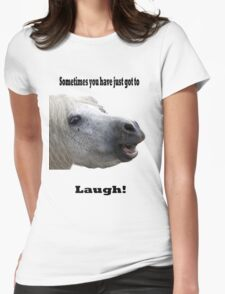 Sometimes You Have Just Got To Laugh T-Shirt
