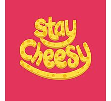 Stay Cheesy Photographic Print