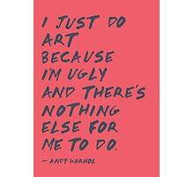 I Just Do Art Photographic Print