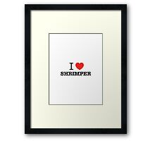 I Love SHRIMPER Framed Print