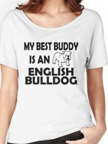 MY BEST BUDDY IS AN ENGLISH BULLDOG Women's Relaxed Fit T-Shirt