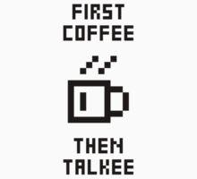 First Coffee Then Talkee V2.1 by StillVio