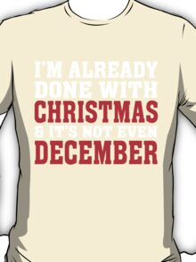 I'M ALREADY DONE WITH CHRISTMAS & IT'S NOT EVEN DECEMBER T-Shirt