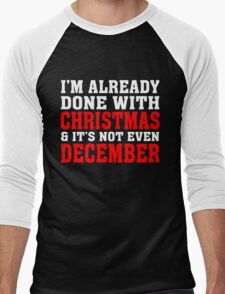 I'M ALREADY DONE WITH CHRISTMAS & IT'S NOT EVEN DECEMBER Men's Baseball ¾ T-Shirt