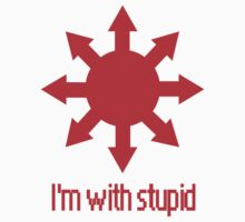 I'm with stupid by Cahl Schroedl
