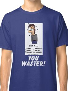 You Waster! Classic T-Shirt