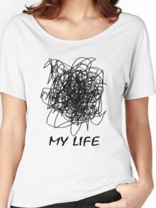 When Your Life Is A Mess Women's Relaxed Fit T-Shirt