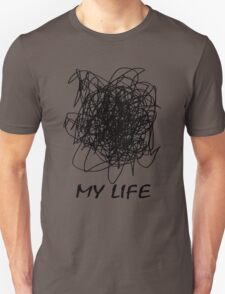 When Your Life Is A Mess Unisex T-Shirt