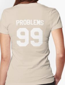 Problems 99 Womens Fitted T-Shirt