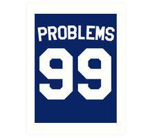 Problems 99 Art Print