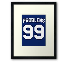 Problems 99 Framed Print