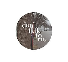 don't talk to me Photographic Print