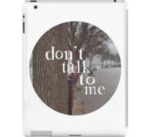 don't talk to me iPad Case/Skin