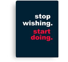 Stop Wishing Start Doing Canvas Print