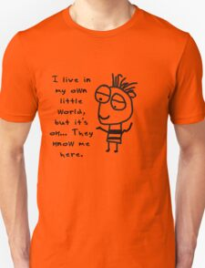 I live in my own world… but it's ok… they know me here. Unisex T-Shirt