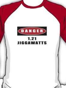 WARNING: 1.21 Jiggawatts! T-Shirt