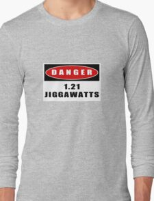 WARNING: 1.21 Jiggawatts! Long Sleeve T-Shirt