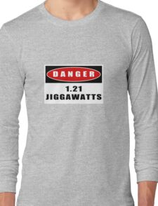 WARNING: 1.21 Jiggawatts! Long Sleeve T-Shirt