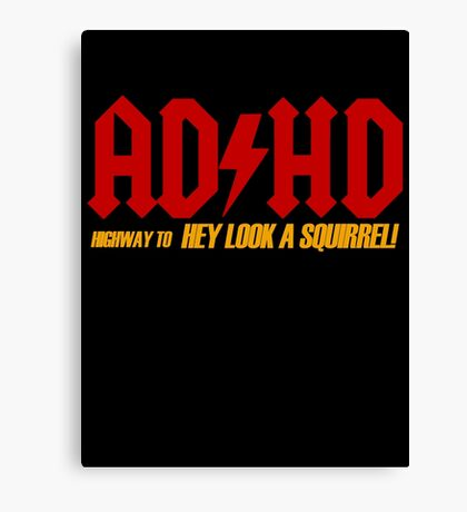 AD HD Highway to Hey look a squirrel! Canvas Print