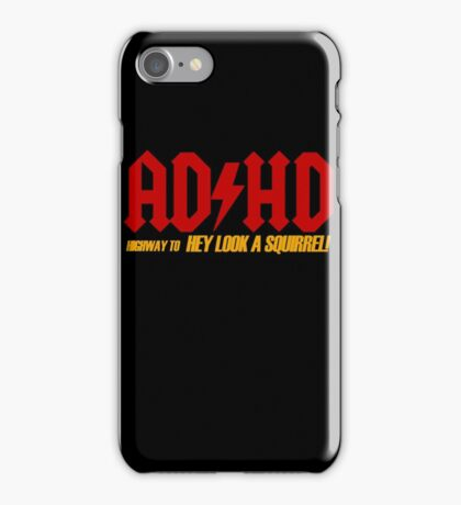 AD HD Highway to Hey look a squirrel! iPhone Case/Skin