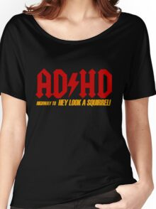 AD HD Highway to Hey look a squirrel! Women's Relaxed Fit T-Shirt