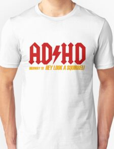 AD HD Highway to Hey look a squirrel! Unisex T-Shirt