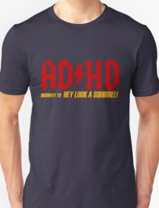 AD HD Highway to Hey look a squirrel! T-Shirt