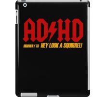 AD HD Highway to Hey look a squirrel! iPad Case/Skin