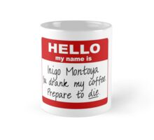 Hello My Name is Inigo Montoya You Drank My Coffee Mug