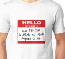 Hello My Name is Inigo Montoya You Drank My Coffee Unisex T-Shirt