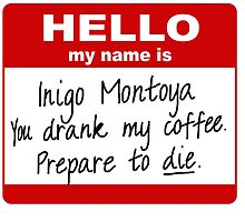 Hello My Name is Inigo Montoya You Drank My Coffee by autopanel