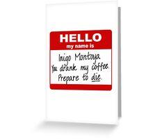 Hello My Name is Inigo Montoya You Drank My Coffee Greeting Card