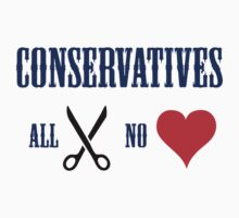 Conservatives - All Cuts No Heart by jezkemp
