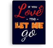 If you love me let me go Canvas Print