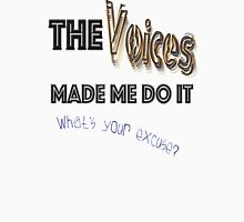 The Voices Made Me Do it. Unisex T-Shirt