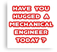Have You Hugged a Mechanical Engineer Today? Canvas Print
