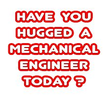 Have You Hugged a Mechanical Engineer Today? Photographic Print