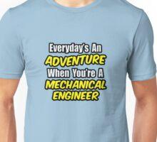 Everyday's An Adventure .. Mechanical Engineer Unisex T-Shirt