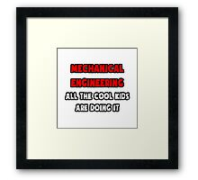 Mechanical Engineering ... All The Cool Kids Are Doing It Framed Print