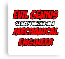 Evil Genius .. Mechanical Engineer Canvas Print