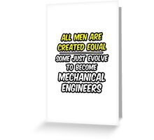 Funny Mechanical Engineer ... Evolved Greeting Card