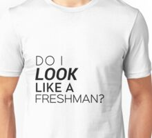 Do I look like a freshman? Unisex T-Shirt