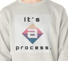 It's a process Pullover