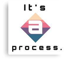 It's a process Canvas Print